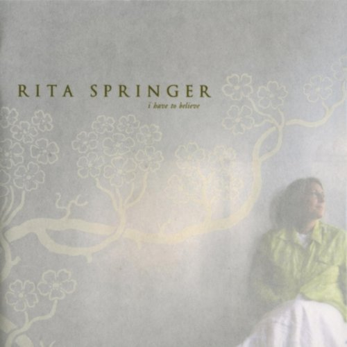 Rita Springer I Have To Believe