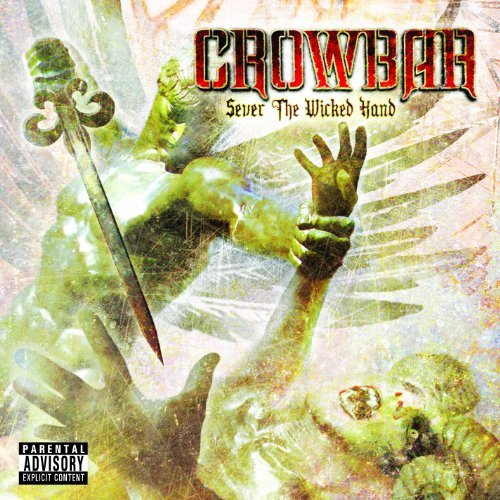 Crowbar Sever The Wicked Hand Explicit Version