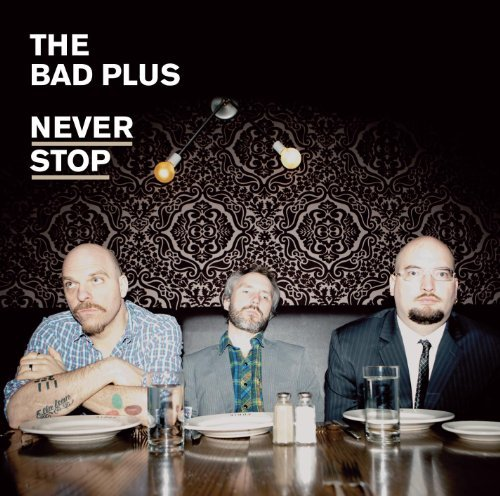Bad Plus Never Stop