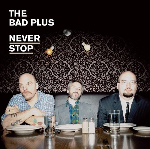 Bad Plus Never Stop Deluxe Ed.