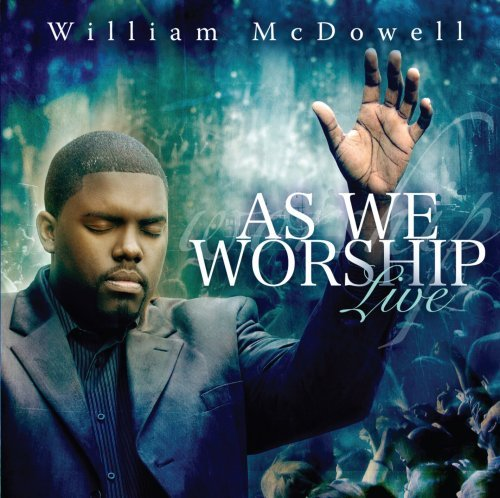 William Mcdowell As We Worship Live