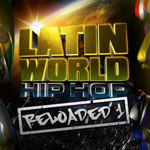 Latin World Hip Hop Reloaded Vol. 1 Latin World Hip Hop Re Explicit Version