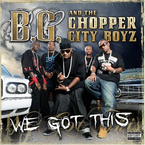B.G. & The Chopper City Boyz We Got This Explicit Version