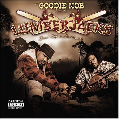 Goodie Mob Presents Lumberjack Livin' Life Like Lumberjacks Explicit Version