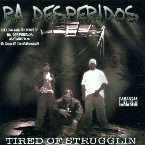Ra Desperidos Tired Of Strugglin' Explicit Version