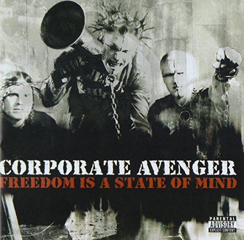 Corporate Avenger Freedom Is A State Of Mind Explicit Version