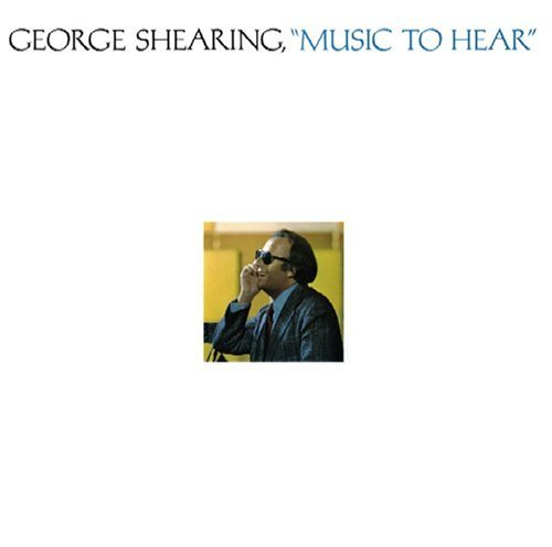 George Shearing Music To Hear