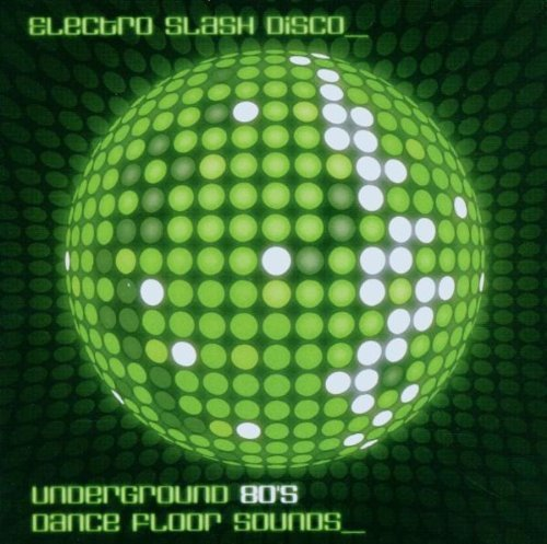 Electro Slash Disco Vol. 1 80s Underground Dancefl