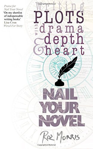Roz Morris Writing Plots With Drama Depth & Heart Nail Your Novel