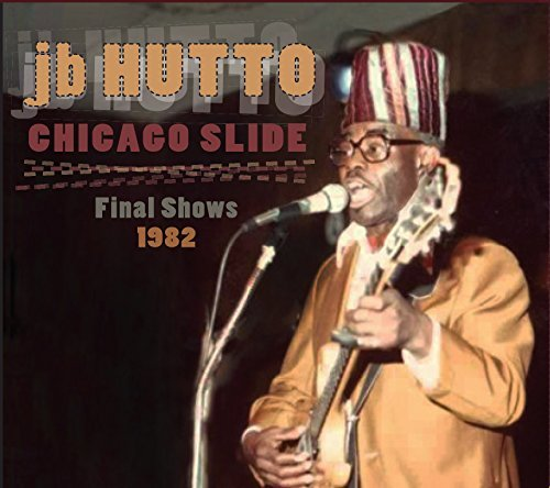 J.B. Hutto Chicago Slide The Final Shows