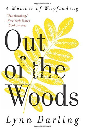 Lynn Darling Out Of The Woods A Memoir Of Wayfinding
