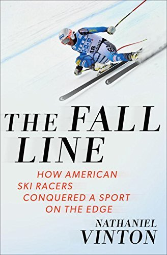 Nathaniel Vinton The Fall Line How American Ski Racers Conquered A Sport On The