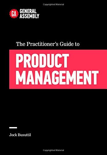 General Assembly The Practitioner's Guide To Product Management