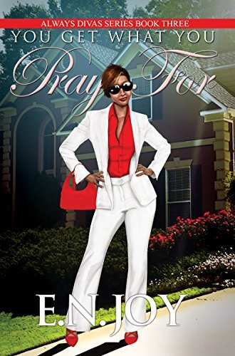 E. N. Joy You Get What You Pray For Always Divas Series Book Three