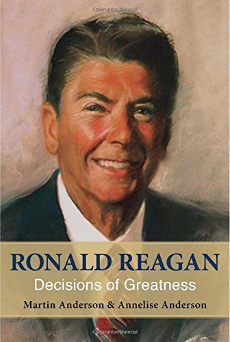 Martin Anderson Ronald Reagan Decisions Of Greatness