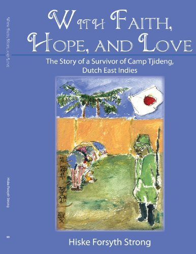 Forsyth Strong Hiske Forsyth Strong With Faith Hope And Love The Story Of A Survivor Of Camp Tjideng Dutch Ea