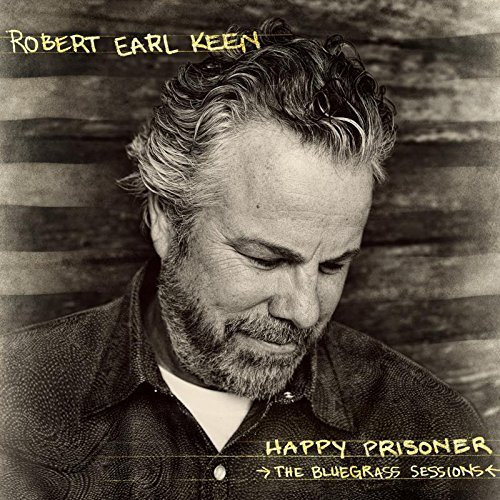 Robert Earl Keen Happy Prisoner The Bluegrass Sessions