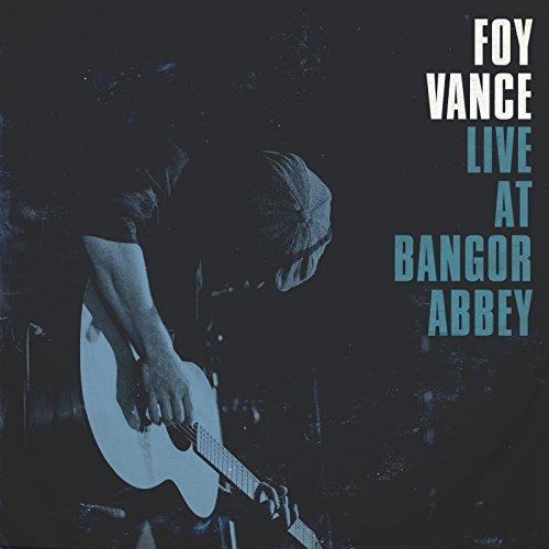Foy Vance Live At Bangor Abbey Live At Bangor Abbey