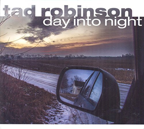 Tad Robinson Day Into Night