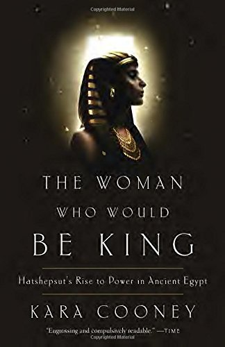 Kara Cooney The Woman Who Would Be King Hatshepsut's Rise To Power In Ancient Egypt