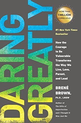 Brene Brown Daring Greatly How The Courage To Be Vulnerable Transforms The W