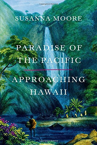 Susanna Moore Paradise Of The Pacific Approaching Hawaii