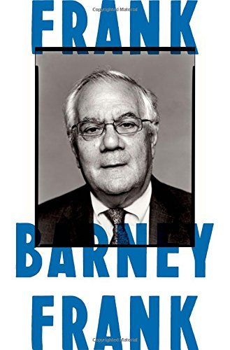 Barney Frank Frank A Life In Politics From The Great Society To Same
