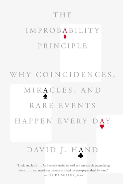David J. Hand The Improbability Principle Why Coincidences Miracles And Rare Events Happe