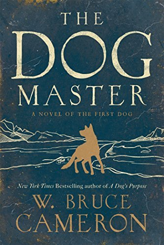 W. Bruce Cameron The Dog Master A Novel Of The First Dog