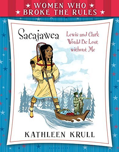 Kathleen Krull Women Who Broke The Rules Sacajawea