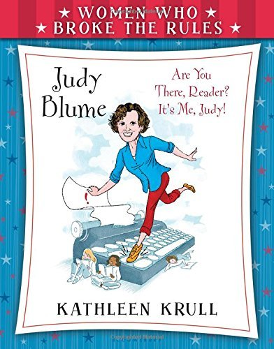 Kathleen Krull Women Who Broke The Rules Judy Blume