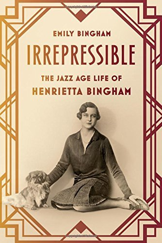 Emily Bingham Irrepressible The Jazz Age Life Of Henrietta Bingham