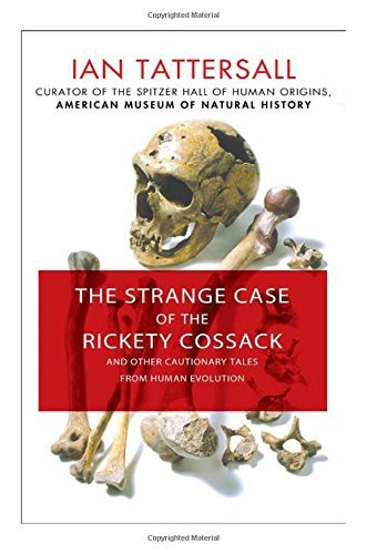 Ian Tattersall The Strange Case Of The Rickety Cossack And Other Cautionary Tales From Human Evolution