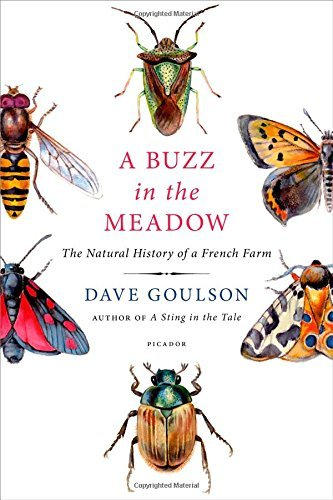 Dave Goulson A Buzz In The Meadow The Natural History Of A French Farm
