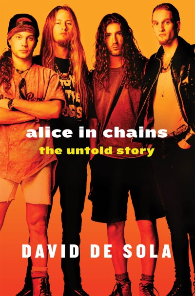 David De Sola Alice In Chains The Untold Story