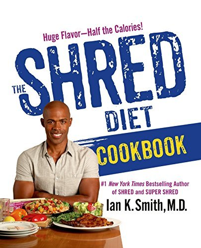 Ian K. Smith The Shred Diet Cookbook Huge Flavors Half The Calories