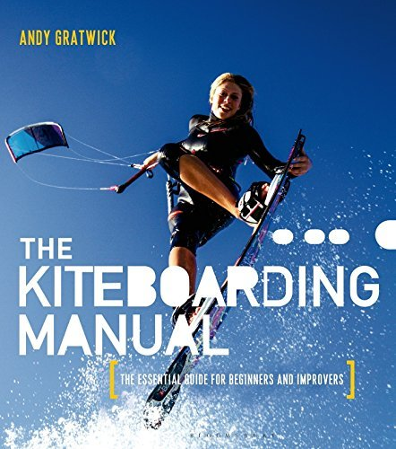Andy Gratwick The Kiteboarding Manual The Essential Guide For Beginners And Improvers