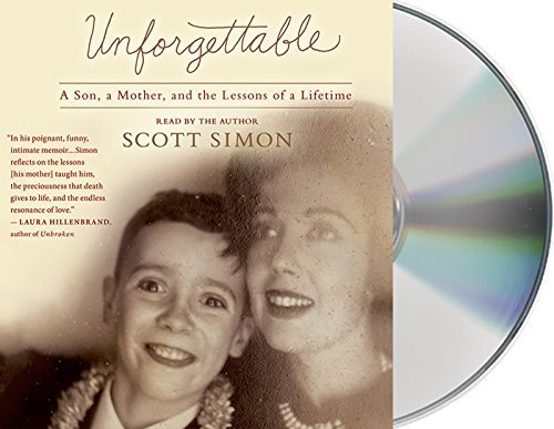 Scott Simon Unforgettable A Son A Mother And The Lessons Of A Lifetime
