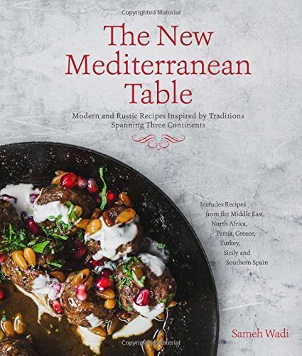 Sameh Wadi The New Mediterranean Table Modern And Rustic Recipes Inspired By Traditions