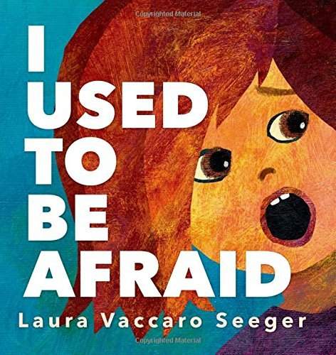 Laura Vaccaro Seeger I Used To Be Afraid