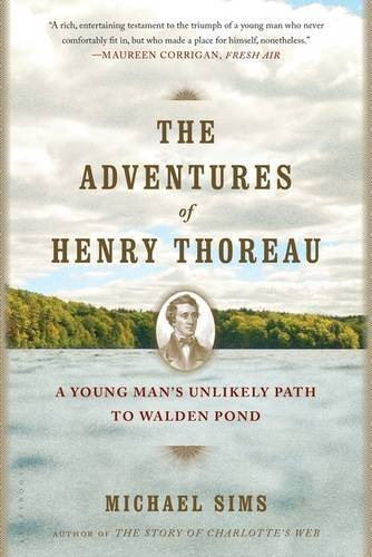 Michael Sims The Adventures Of Henry Thoreau A Young Man's Unlikely Path To Walden Pond