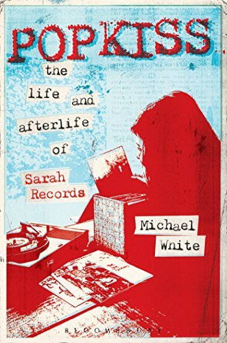 Michael White Popkiss The Life And Afterlife Of Sarah Records