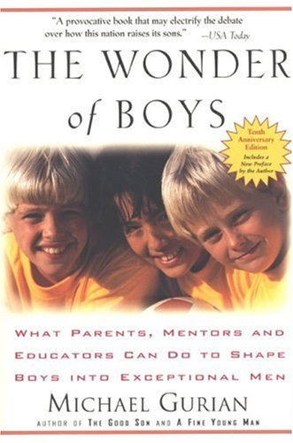 Michael Gurian The Wonder Of Boys What Parents Mentors And Educators Can Do To Sha 0010 Edition;anniversary