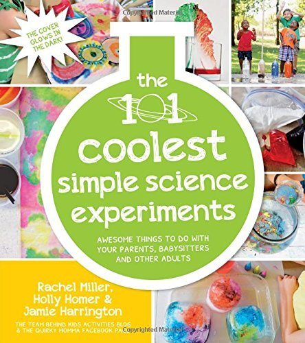 Rachel Miller The 101 Coolest Simple Science Experiments Awesome Things To Do With Your Parents Babysitte