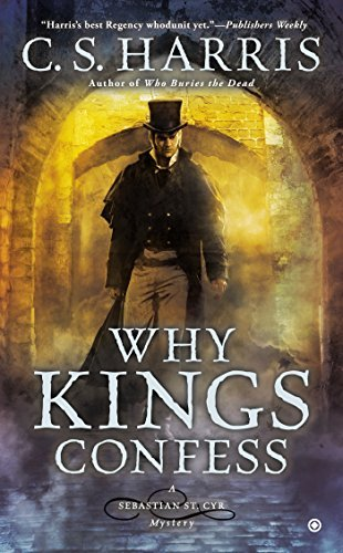 C. S. Harris Why Kings Confess A Sebastian St. Cyr Mystery