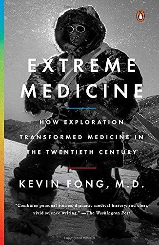 Kevin Fong Extreme Medicine How Exploration Transformed Medicine In The Twent