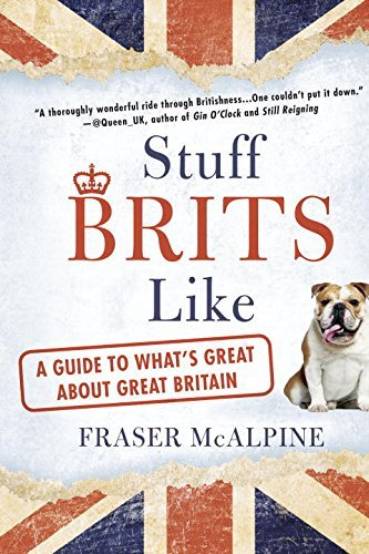 Fraser Mcalpine Stuff Brits Like A Guide To What's Great About Great Britain