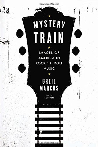 Greil Marcus Mystery Train Images Of America In Rock 'n' Roll Music Sixth E 0006 Edition;revised