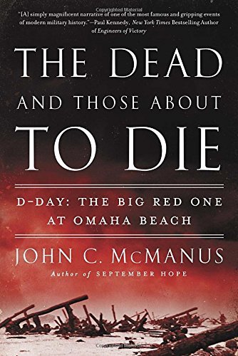 John C. Mcmanus The Dead And Those About To Die D Day The Big Red One At Omaha Beach