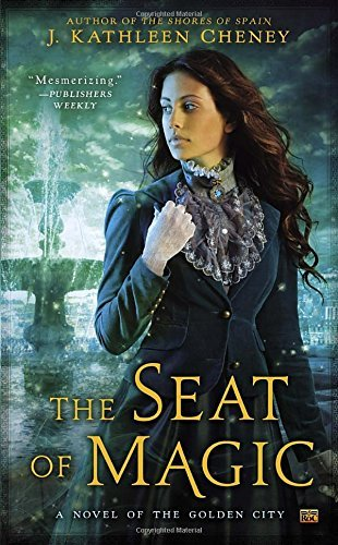 J. Kathleen Cheney The Seat Of Magic A Novel Of The Golden City
